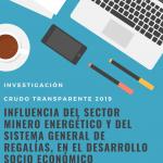 Influencia del Sector Minero Energético y del Sistema General de Regalías en el Desarrollo socio económico colombiano